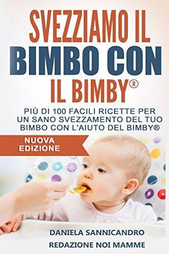 Manuale per svezzare con il Bimby incluse ricette